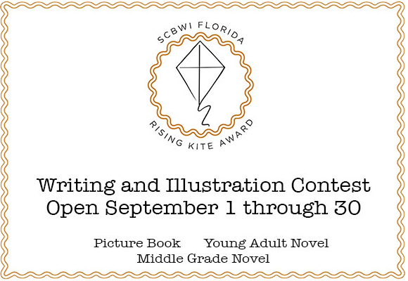 The SCBWI Florida annual Rising Kite Writing Contest celebrates Florida's best unpublished writing for children. In so doing, we also celebrate the work and dedication of our region's authors, both published and unpublished. Our purpose is to encourage authors to continue to follow their dreams, to recognize their successes, and to provide a platform for authors to share their writing with a larger audience. 2016 CATEGORIES Picture Book Middle Grade Novel Young Adult Novel These categories include fiction, non-fiction, historical fiction, sci-fi, and so on. NOTE:  Each participant is limited to ONE ENTRY for the contest. AWARDS 1st, 2nd, and 3rd Place Winners Winners will receive a SCBWI Florida Rising Kite Writing Contest certificate which will be presented at the SCBWI Florida Regional Conference in Miami, January 16-18, 2016. The winning authors in each category and the title of each manuscript will be announced via the SCBWI Florida Listserv, SCBWI Florida Web site, and SCBWI Florida Facebook page. Winners may also use their awards as a way to further develop their platforms by including news of their win on their web sites and blogs, and in queries, cover letters, and so on. 1st Place Winners Each 1st Place Winner will also receive a scholarship to a SCBWI Florida intensive of his/her choosing.   COST The contest is free and open to SCBWI Florida members. Preliminary judges and finals judges donate their time to the contest, and are not paid.   OFFICIAL RULES Contest Opens: September 1, 2015, 12:00 a.m. Entry Deadline: September 30, 2015, 11:59 p.m. Preliminary Judging: October 1-31, 2015 Contest Judging: November 1-25, 2015 Contest open to: Current SCBWI Florida members. Eligibility: Only unpublished and un-contracted manuscripts may be submitted. If an entry comes under contract during the contest period, that entry will be disqualified from the contest. A published author may only enter in a category in which he/she has NOT been published. Being self-published in a genre also disqualifies a writer from that category. NOTE:  Each participant is limited to ONE ENTRY. Announcing winners: Winners will be announced at the SCBWI Florida Regional Conference in Miami, January 16-18, 2016. You do not have to be present to win. Notification will be emailed to winners following the conference, and the names of winners will also be communicated via the SCBWI Florida Listserv, SCBWI Florida Web site, and SCBWI Florida Facebook page. Rubric Score Sheets: Each participant may pick up his/her Rubric Score Sheets from preliminary judging at the January conference in Miami. If you are unable to do so, you may mail a SASE to: SCBWI FL Contest Rubric Request, 125 E. Merritt Island Causeway #107, Merritt Island, FL 32952. Include the manuscript title and genre in your request. FORMATTING ENTRIES Please follow the guidelines below to format submissions. Improperly formatted manuscripts will not be entered in the contest, and will be returned to the author. Program: Word documents only. No PDFs. Fonts: Times New Roman, Arial, or Courier only, 12 point Spacing: Double spaced Margins: 1-inch margins on both sides, top, and bottom Cover page: The cover page must include the author's name, mailing address, phone number, and email address in the top left corner, and the genre category in the upper right-hand corner. Please also note in the corner if your manuscript is fiction, non-fiction, historical fiction, sci-fi, and so on. The manuscript title and author byline should appear in all caps halfway down the cover page. DO NOT use text boxes, different fonts, or different point sizes for your title and byline. No names on manuscripts: The author's name, identifying features, and/or contact information may NOT be included on any page of the manuscript. (The author's name may only appear on the cover page.) Page headers: Each page of the manuscript should include the manuscript title in the top left-hand corner and the page number in the top right-hand corner. (You do not have to use the automatic header feature on Word. If you wish, you may simply type the information following the stated guidelines.) Electronic submission: All manuscripts must be emailed as an attachment by 11:59 p.m. on September 30, 2015 to contest coordinator Rob Sanders at srobert262@aol.com. Use the title of your manuscript as the name of your attachment. Receipt Confirmation: You will receive email confirmation that your manuscript has been received. NOTE: Please allow up to 48 hours for confirmation. If you do not receive a confirmation email within 48 hours, your manuscript has not been entered in the contest. CATEGORIES Picture Book: Picture Book—send complete manuscript, up to 10 pages, maximum of 850 words (no art). On the cover sheet, label whether your submission is fiction, non-fiction, historical fiction, etc.   Middle Grade Novel: Novel— send the first chapter(s) up to 10 pages (no art). On the cover sheet, label whether your submission is fiction, non-fiction, historical fiction, sci-fi, etc.  Optional for MG novels: Since the maximum number of pages you can submit is ten, you can opt to send a synopsis plus pages, so long as the total number of pages does NOT exceed ten pages. For instance, if your synopsis is two pages long, you can send the first eight pages of your manuscript along with the synopsis. A synopsis must follow all contest formatting guidelines, including being double-spaced and in 12-point. No exceptions. Young Adult Novel: YA Novel— send the first chapter(s) up to 10 pages (no art). On the cover sheet, label whether your submission is fiction, non-fiction, historical fiction, sci-fi, etc.  Optional for YA novels: Since the maximum number of pages you can submit is ten, you can opt to send a synopsis plus pages, so long as the total number of pages does NOT exceed ten pages. For instance, if your synopsis is two pages long, you can send the first eight pages of your manuscript along with the synopsis. A synopsis must follow all contest formatting guidelines, including being double- spaced and in 12-point. No exceptions. JUDGING The Contest Coordinator will assign each manuscript an entry number, remove the title page, check formatting, and ensure the author's name is not on the manuscript. The Contest Coordinator will keep a spreadsheet of author names, addresses, email addresses, manuscript titles, genres, entry numbers, and eventually, the combined rubric scores from the preliminary judges. Two Preliminary Judges will read the manuscripts in a given category and judge the manuscripts using a rubric. All scoring is blind—names of authors will not appear on any entry. The judges will not compare their rubric scores. Completed rubric sheets will be sent via email to the Contest Coordinator for tabulation. Preliminary judges are published in the genre they are judging and/or are industry professionals, and are not SCBWI Florida members. The Contest Coordinator will tabulate the rubric scores and will determine the top five scoring entries in each category. The top five scoring manuscripts in each category will be submitted to the Finals Judge assigned to that category. The Finals Judge will be an editor or agent who works with the genre he/she is judging. Rubric scores and author names will not be included on any manuscript. The Finals Judge will read the entries and order them from one to five, with one being first place. The Finals Judge will be asked to provide brief notes about each finalist's manuscript, The Finals Judge will submit his/her decisions and manuscript notes to the Contest Coordinator. Judges' decisions are final. Judges reserve the right to withhold prizes in any category which has insufficient entries or scores.